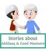 Stories about Akhlaaq & Good Manners