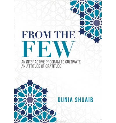 UstadhaDunia Shuaib : From The Few: An Interactive Program to Cultivate an Attitude of Gratitude