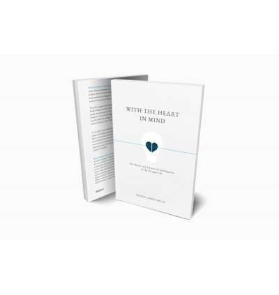 With the Heart in Mind: The Moral and Emotional Intelligence of the Prophet (S)