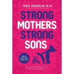 Meg Meeker M.D : Strong Mothers Strong Sons