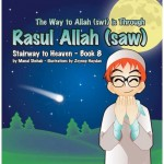 Stairway to Heaven Serie Book 8: The Way to Allah (SWT) is Through Rasul Allah (SAW)