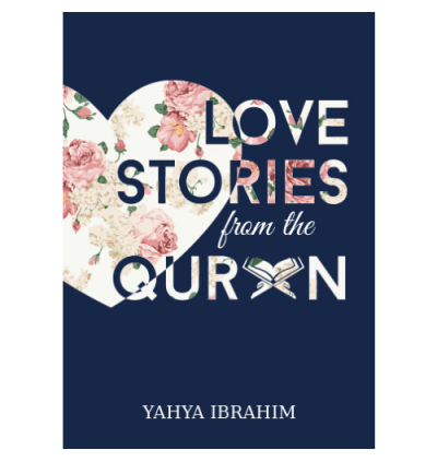 Yahya Ibrahim : Loves Stories from the Quran
