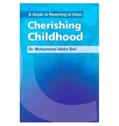 A Guide to Parenting in Islam : Cherishing Childhood