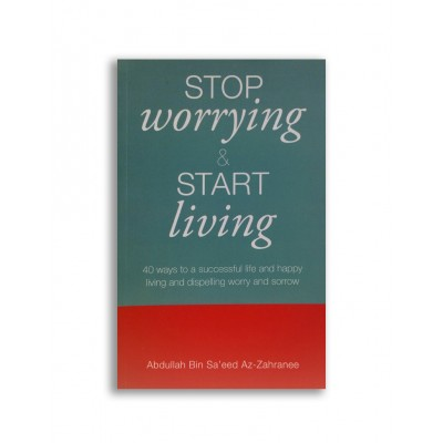 Stop Worrying And Start Living